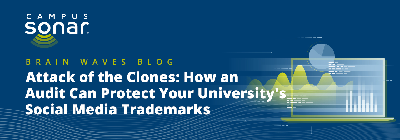 Campus Sonar Brain Waves Blog: Attach of the Clones: How an audit can protect your university's social media trademarks