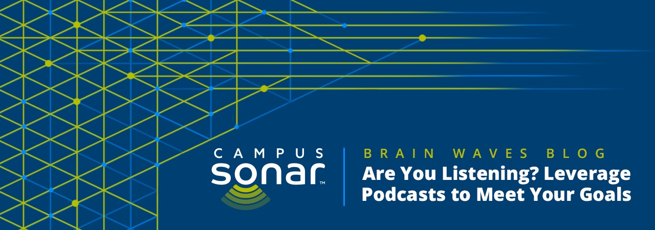 Campus Sonar blog image for Are You Listening? Leverage Podcasts to Meet Your Goals