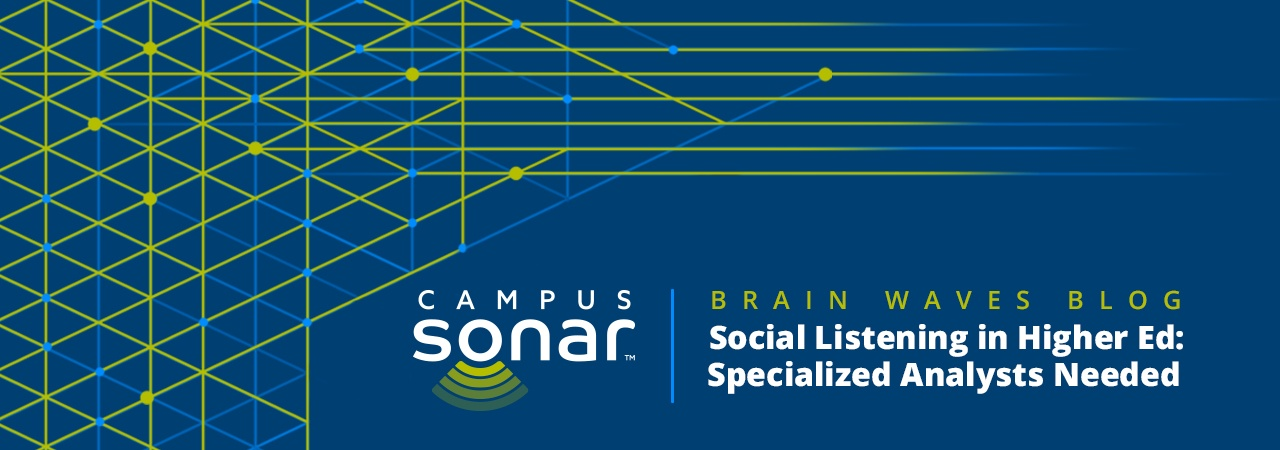 Campus Sonar blog image for Social Listening in Higher Ed: Specialized Analysts Needed Blog
