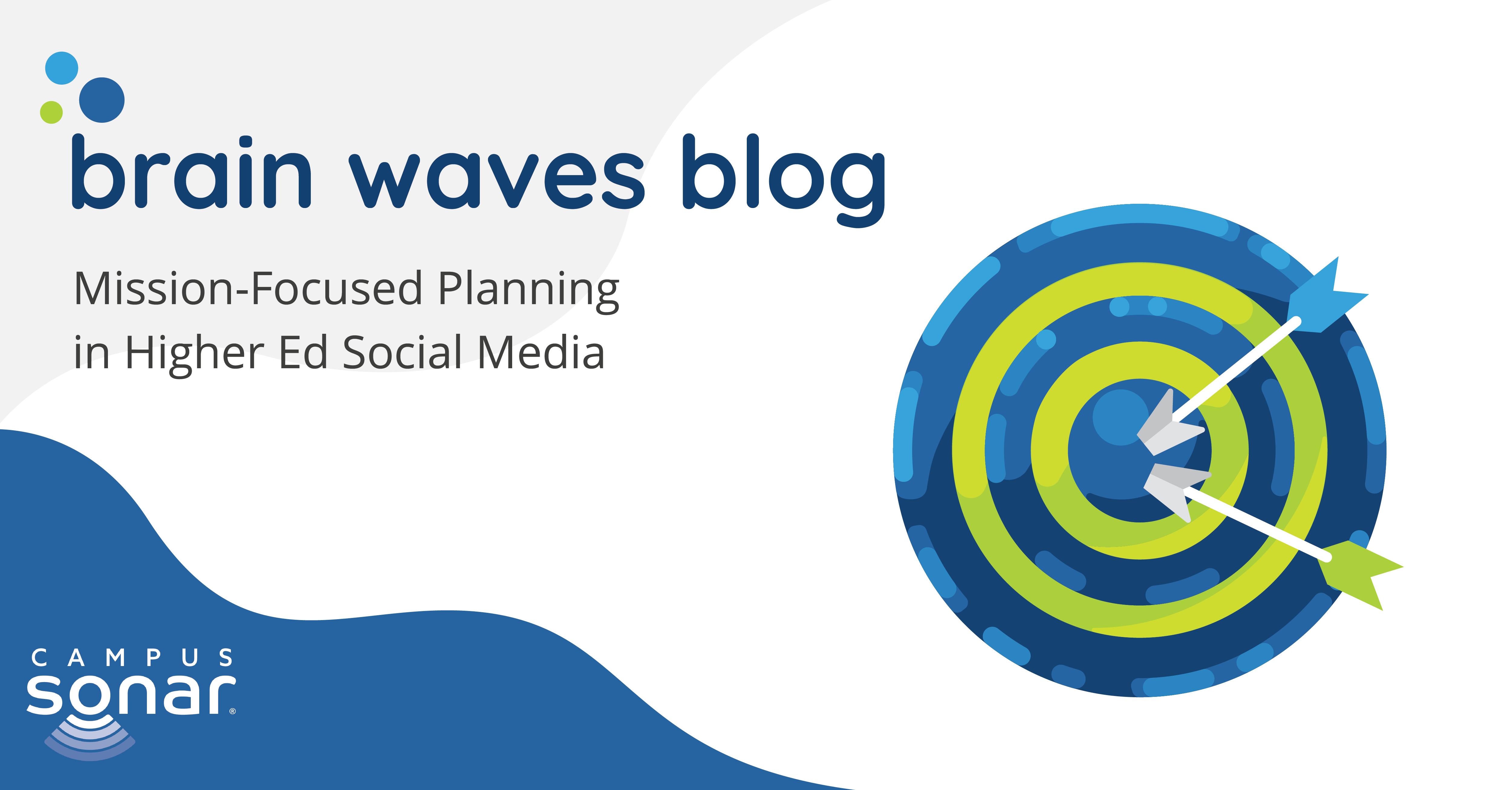 Brain Waves Blog: Mission-Focused Planning in Higher Ed Social Media